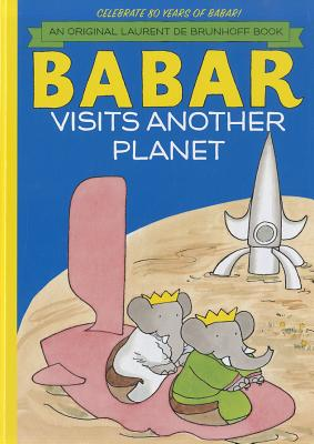 Babar Visits Another Planet By Brunhoff, Laurent de